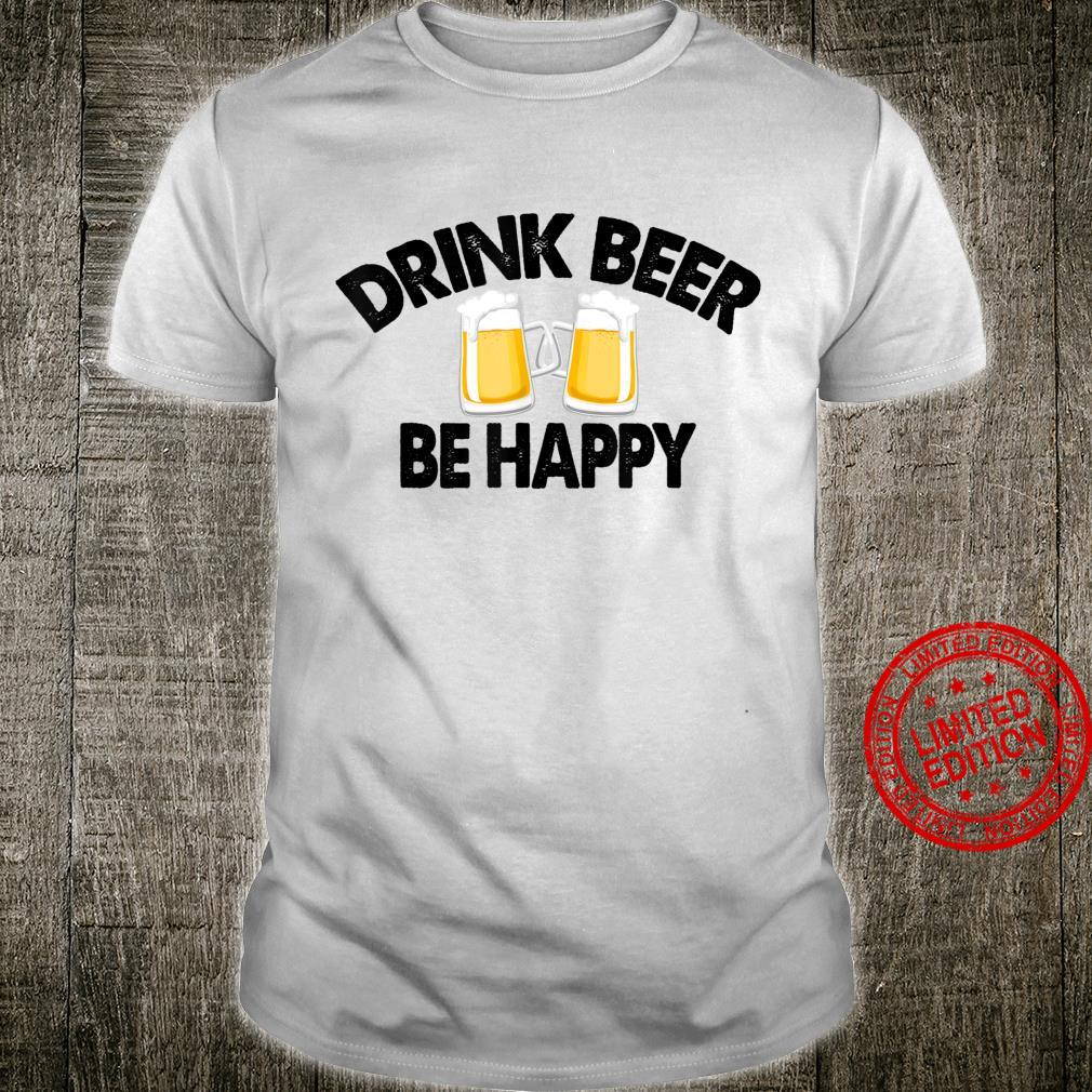 Drink Craft Beer Be Happy Drinking Brewery Crafter Shirt